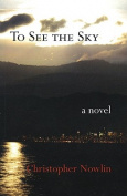 To See the Sky: A Novel