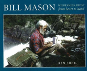Bill Mason: Wilderness Artist