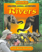 Amazing Animal Adventures in Rivers (Going Wild