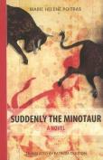 Suddenly the Minotaur: A Novel