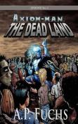 The Dead Land [Axiom-man Saga, Episode No. 1]