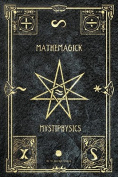 Mathemagick and Mystiphysics, Volume One