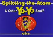 Splitting the Atom - and Other Yo-Yo Stuff