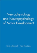 The Neurophysiology and Neuropsychology of Motor Development (Clinics in Developmental Medicine