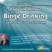 How to Enjoy Life without Binge Drinking [Audio]