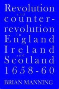 Revolution and Counter-revolution in England, Ireland and Scotland  1658-1660