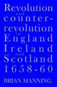 Revolution & Counter-revolution In England, Ireland & Scotland, 1658-1660
