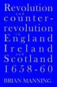 Revolution & Counter-revolution In England, Ireland & Scotland, 1658-1660