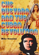 Che Guevara And The Cuban Revolution