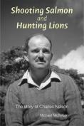 Shooting Salmon and Hunting Lions