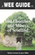 A Wee Guide to Old Churches and Abbeys of Scotland