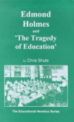 Edmond Holmes and the Tragedy of Education