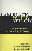 I am Black/white/yellow
