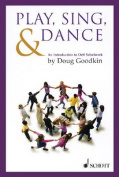 Play, Sing & Dance  : An Introduction to Orff Schulwerk