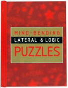 Mind-Bending Lateral and Logic Puzzles