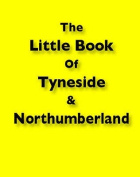 The Little Book of Tyneside and Northumberland