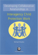 Developing Collaborative Relationships in Interagency Child Protection Work