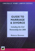 Guide to Marriage and Divorce, Including the Civil Partnerships Act 2004