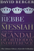 The Rebbe, the Messiah, and the Scandal of Orthodox Indifference