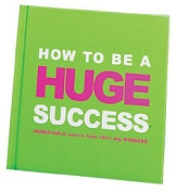 How to be a Huge Success