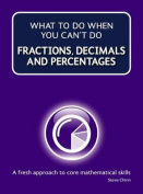 What to Do When Your Can't Do Fractions, Decimals and Percentages