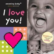 I Love You!: Amazing Baby