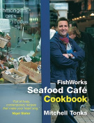 Fishworks Seafood Cafe Cookbook