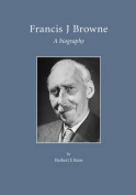 Francis J. Browne: A Biography