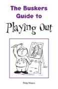 The Buskers Guide to Playing Out