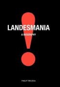Landesmania!: A Biography