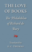 The Love of Books, Being the Philobiblon of Richard de Bury