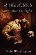 A Blackbird in Amber Twilight