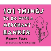 101 Things to Do with a Merchant Banker