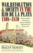 War, Revolution and Society in the Rio de la Plata, 1808-1810