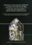 Medieval Reliquiary Shrines and Precious Metal Objects / Chasses-reliquaires et Orfevrerie Medievales