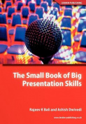 The Small Book of Big Presentation Skills