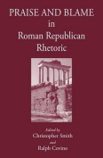 Praise and Blame in Roman Republican Rhetoric