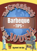 The Greatest Barbeque Tips in the World