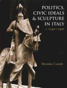 Politics, Civic Ideals and Sculpture in Italy c. 1240-1400
