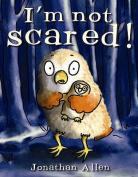 I'm Not Scared! [Board book]