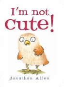 I'm Not Cute! [Board book]