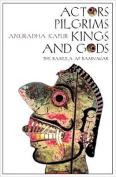 Actors, Pilgrims, Kings and Gods