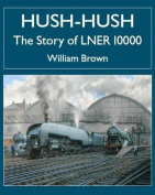 Hush-hush - The Story of LNER 10000