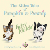 The Kitten Tales of Pumpkin & Parsnip 'FAIRY FIELDS