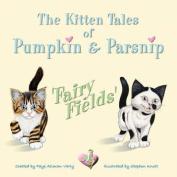 The Kitten Tales of Pumpkin & Parsnip 'FAIRY FIELDS