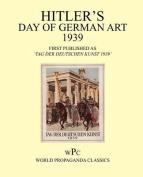 Hitler's Day of German Art 1939 / First Published as 'Tag Der Deutschen Kunst 1939'