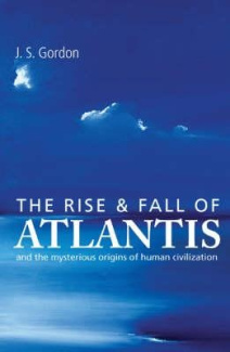 The Rise and Fall of Atlantis: and the True Origins of Human Civilization