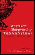 Whatever Happened to Tanganyika?