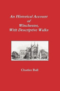 An Historical Account of Winchester, With Descriptive Walks