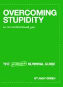 Overcoming Stupidity in the World Around You
